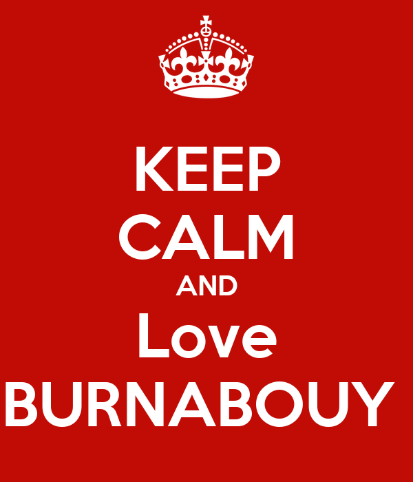 KEEP CALM AND Love BURNABOUY