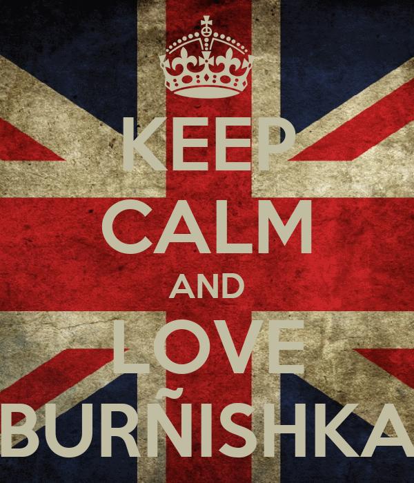 KEEP CALM AND LOVE BURÑISHKA