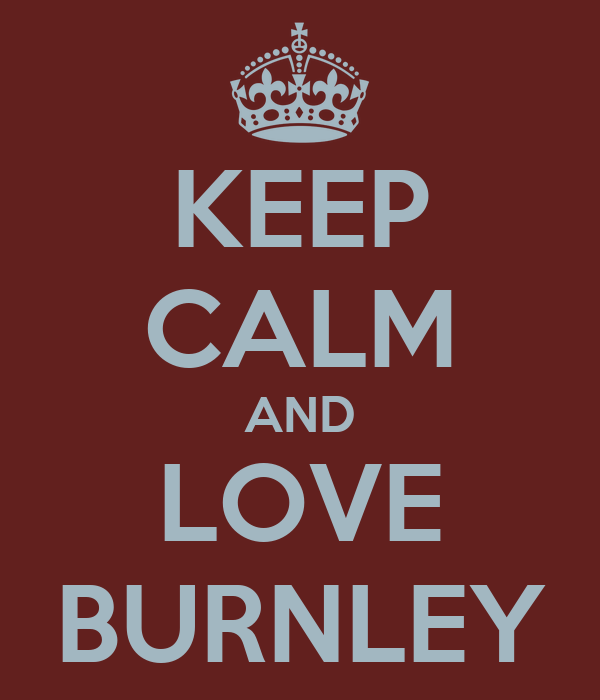 KEEP CALM AND LOVE BURNLEY