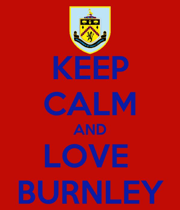 KEEP CALM AND LOVE  BURNLEY