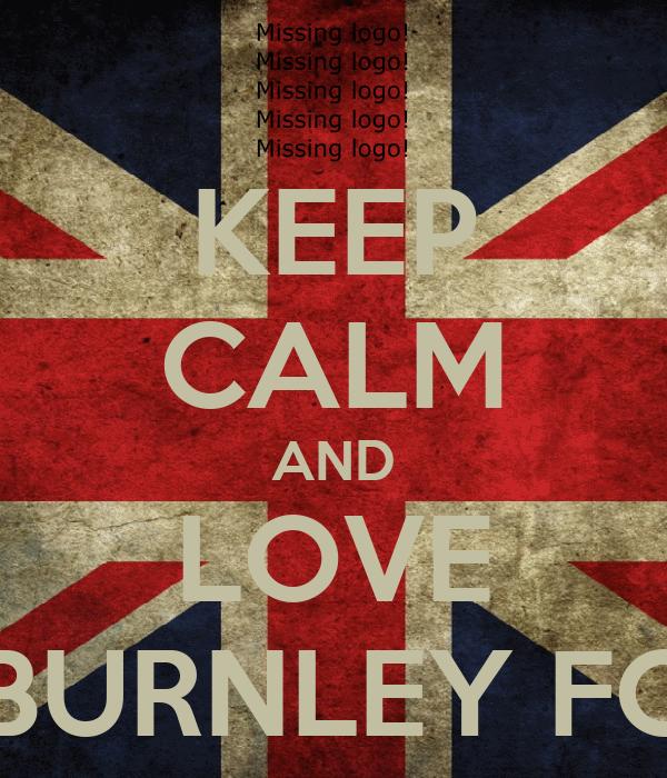 KEEP CALM AND LOVE BURNLEY FC