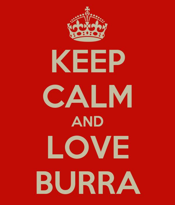 KEEP CALM AND LOVE BURRA