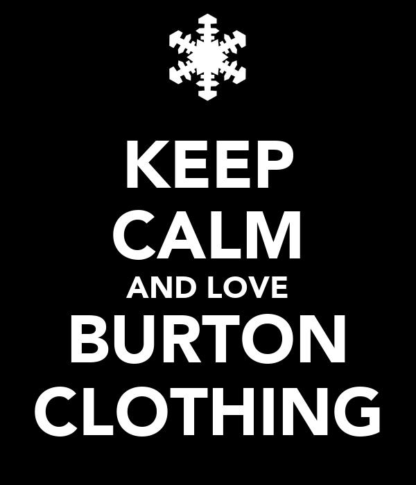 KEEP CALM AND LOVE BURTON CLOTHING