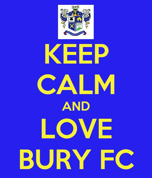 KEEP CALM AND LOVE BURY FC