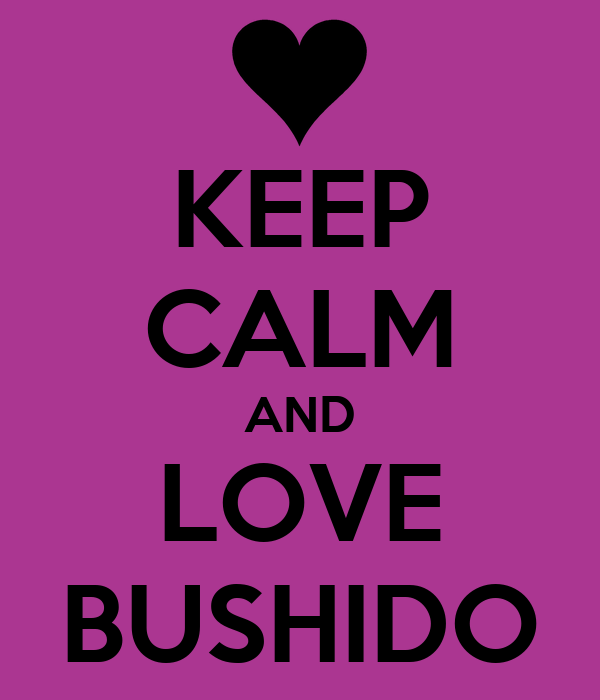 KEEP CALM AND LOVE BUSHIDO