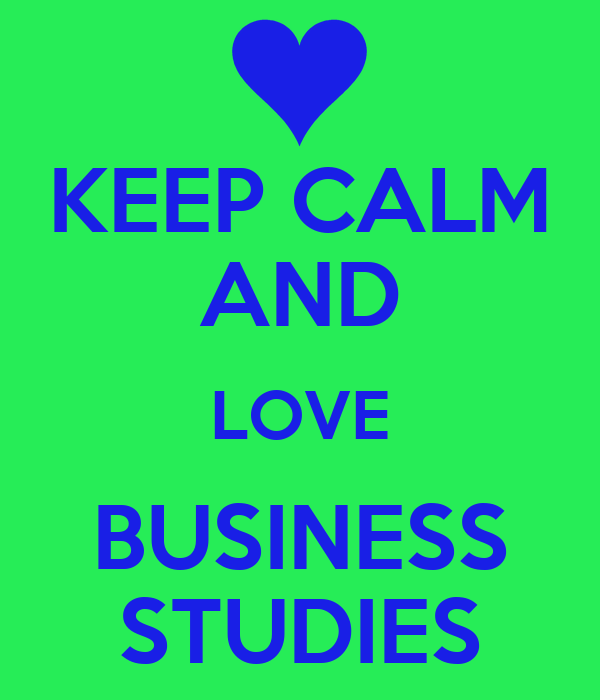 KEEP CALM AND LOVE BUSINESS STUDIES