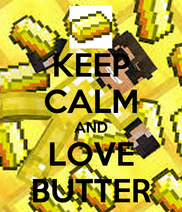 KEEP CALM AND LOVE BUTTER