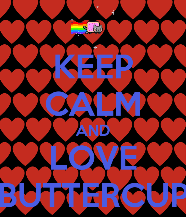 KEEP CALM AND LOVE BUTTERCUP