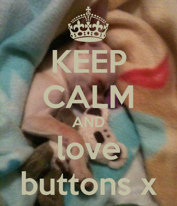 KEEP CALM AND love buttons x