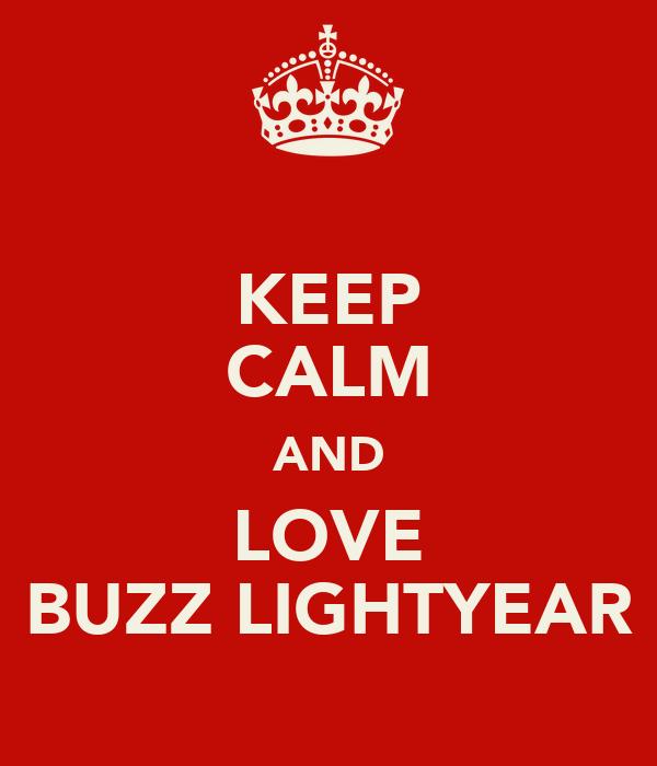 KEEP CALM AND LOVE BUZZ LIGHTYEAR