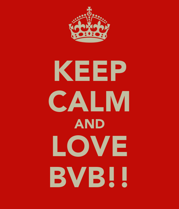 KEEP CALM AND LOVE BVB!!