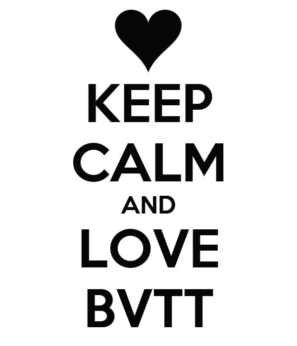 KEEP CALM AND LOVE BVTT