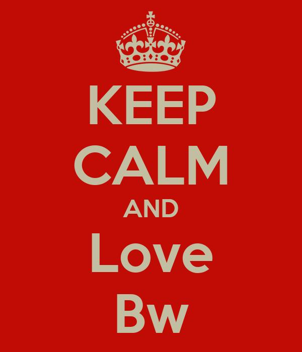 KEEP CALM AND Love Bw