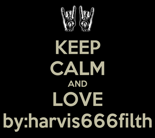 KEEP CALM AND LOVE by:harvis666filth