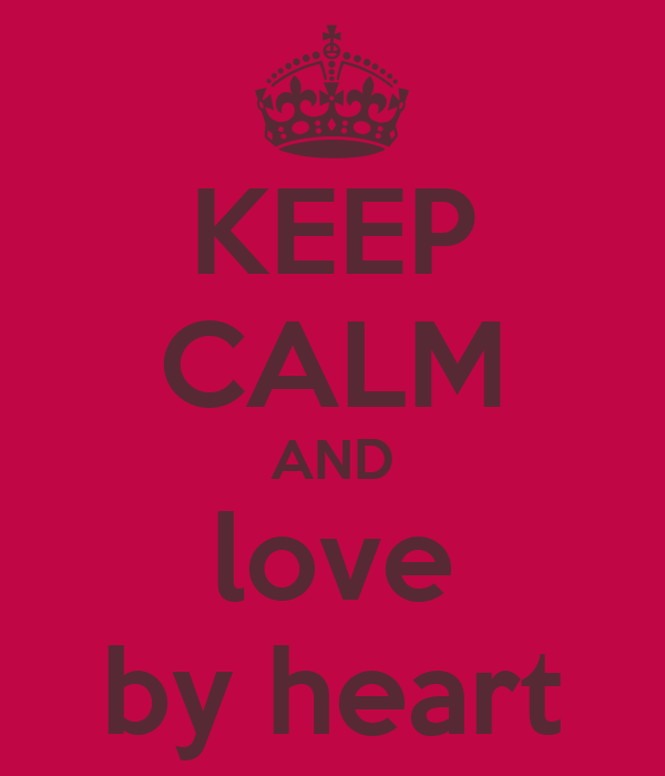 KEEP CALM AND love by heart