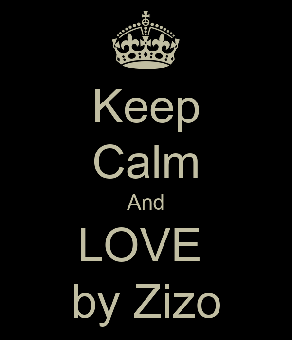 Keep Calm And LOVE  by Zizo