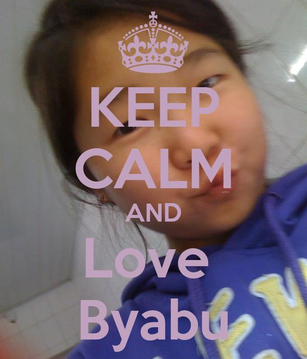 KEEP CALM AND Love  Byabu