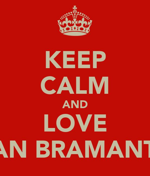 KEEP CALM AND LOVE BYAN BRAMANTYA