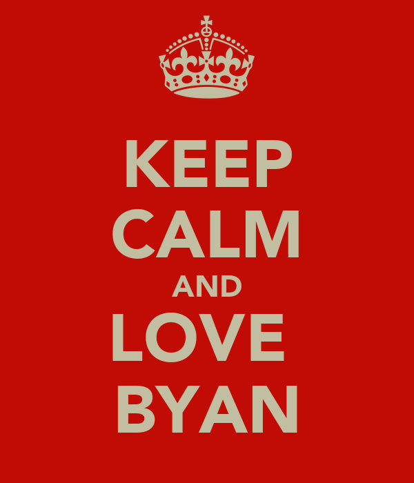 KEEP CALM AND LOVE  BYAN