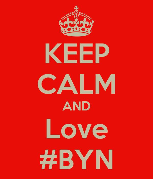 KEEP CALM AND Love #BYN