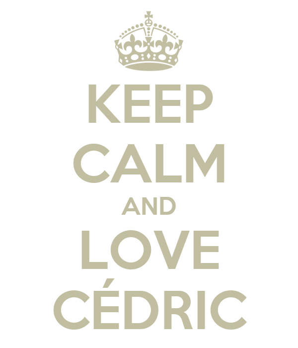 KEEP CALM AND LOVE CÉDRIC