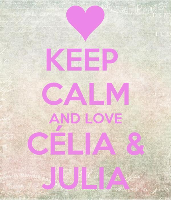 KEEP  CALM AND LOVE CÉLIA & JULIA
