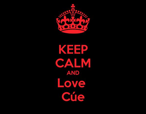 KEEP CALM AND Love  Cúe