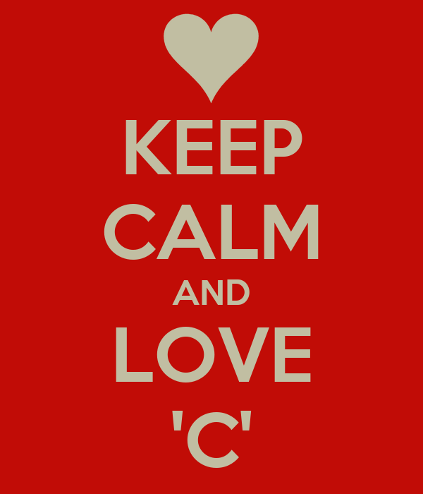 KEEP CALM AND LOVE 'C'