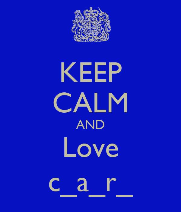 KEEP CALM AND Love c_a_r_