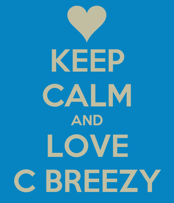 KEEP CALM AND LOVE C BREEZY