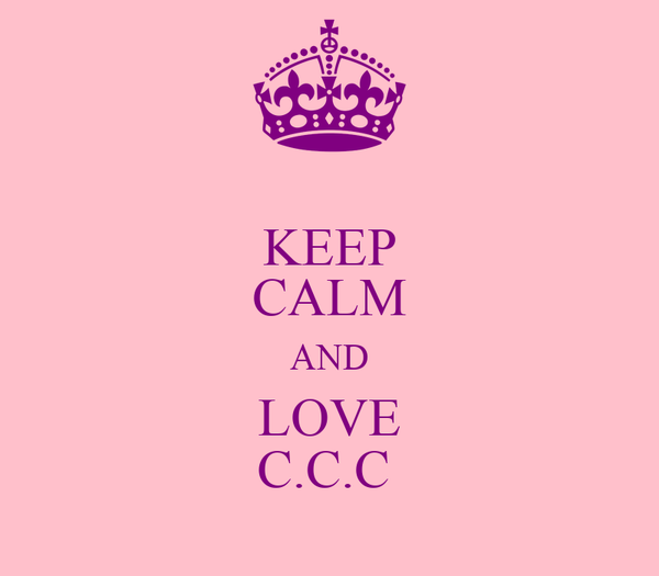 KEEP CALM AND LOVE C.C.C