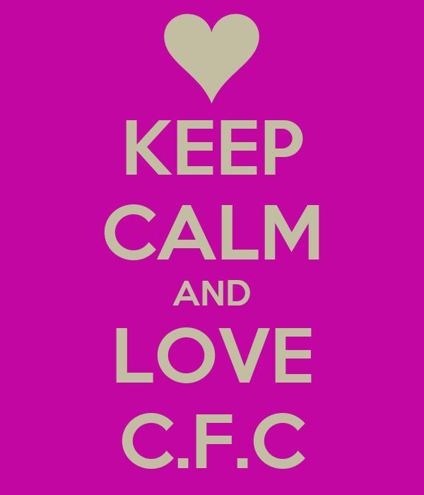 KEEP CALM AND LOVE C.F.C