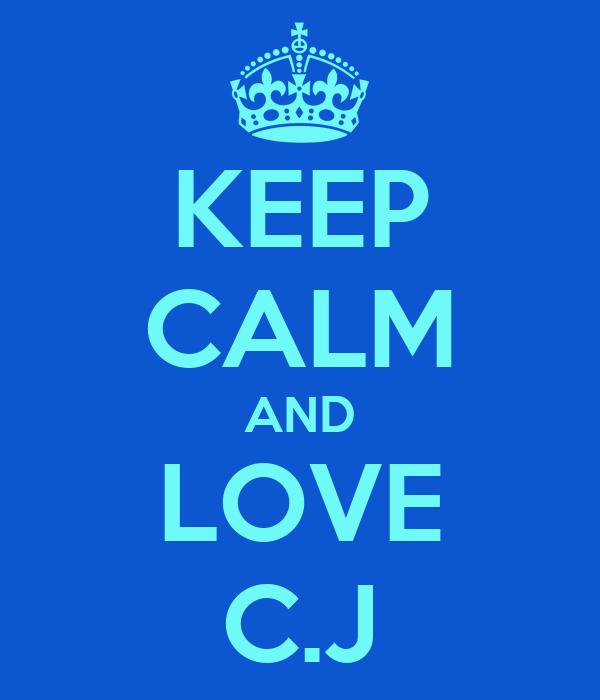 KEEP CALM AND LOVE C.J