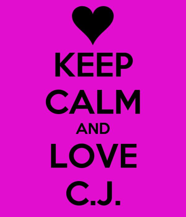 KEEP CALM AND LOVE C.J.