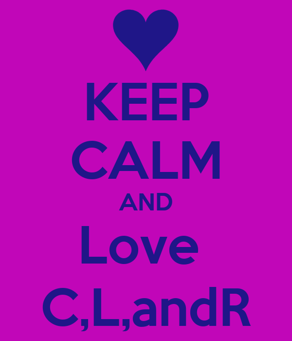 KEEP CALM AND Love  C,L,andR