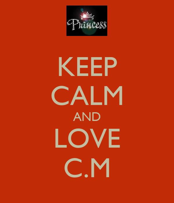 KEEP CALM AND LOVE C.M