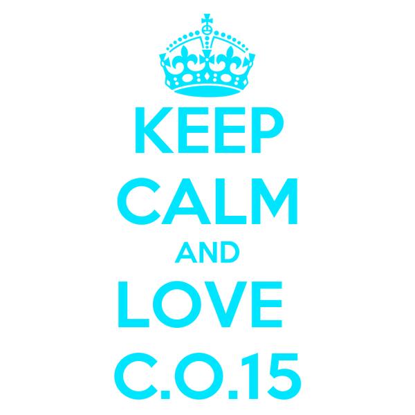 KEEP CALM AND LOVE  C.O.15