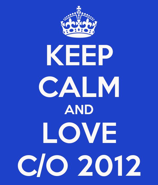 KEEP CALM AND LOVE C/O 2012