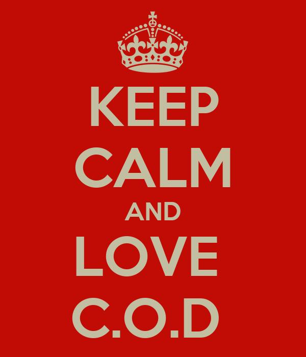 KEEP CALM AND LOVE  C.O.D