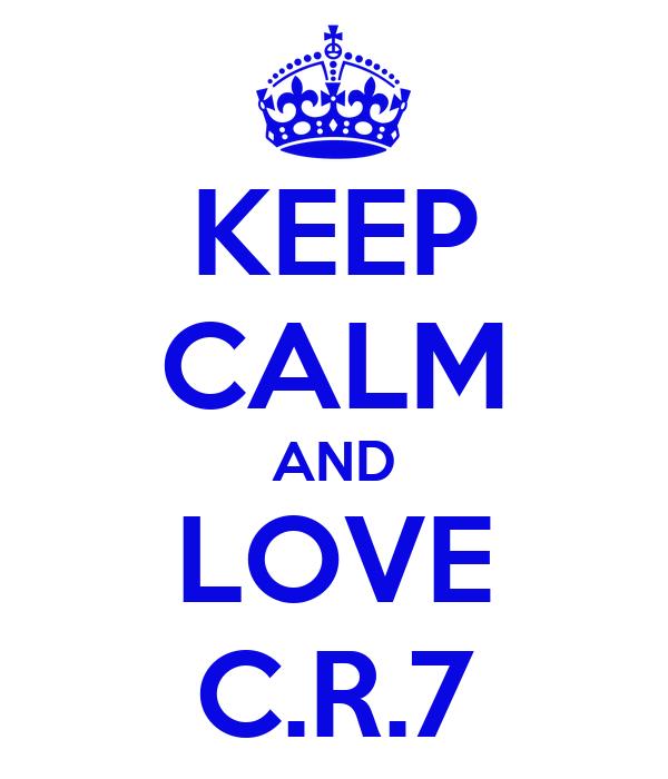 KEEP CALM AND LOVE C.R.7