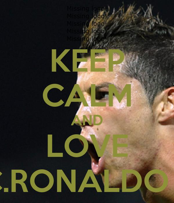 KEEP CALM AND LOVE C.RONALDO 7