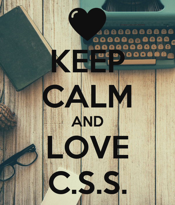 KEEP CALM AND LOVE C.S.S.