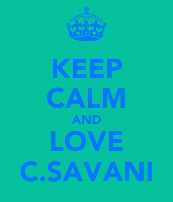 KEEP CALM AND LOVE C.SAVANI