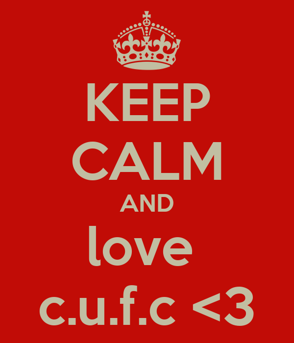 KEEP CALM AND love  c.u.f.c <3