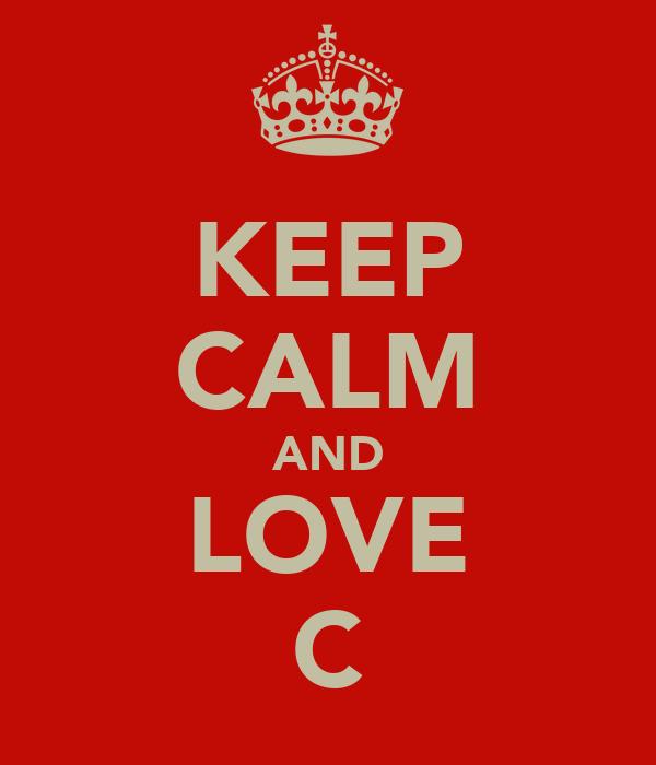 KEEP CALM AND LOVE C