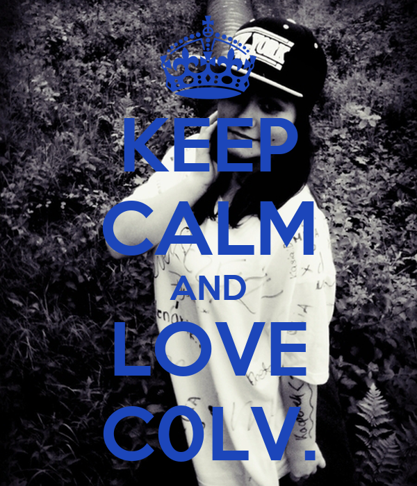 KEEP CALM AND LOVE  C0LV.