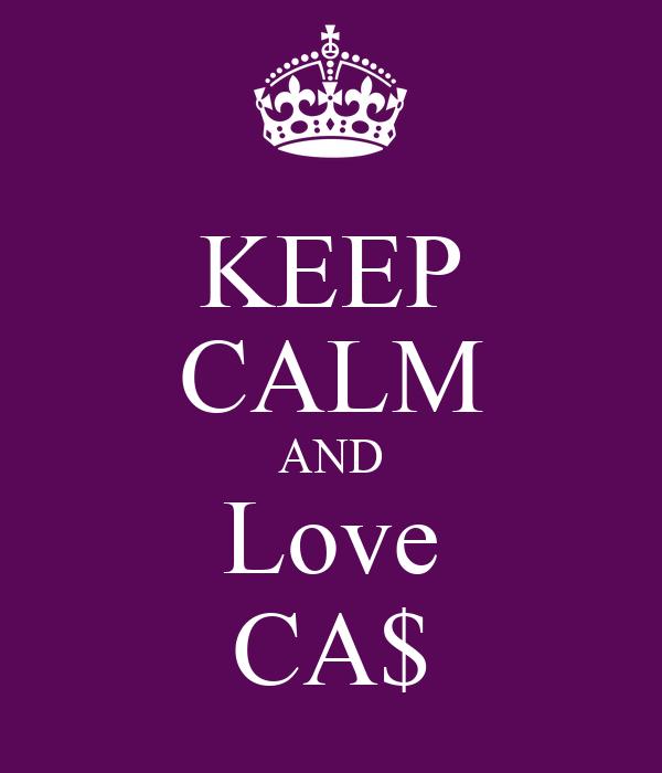 KEEP CALM AND Love CA$