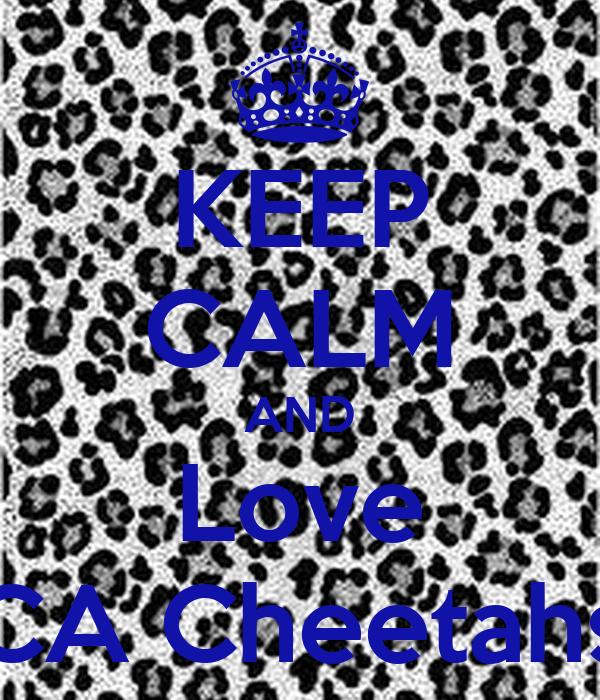 KEEP CALM AND Love CA Cheetahs
