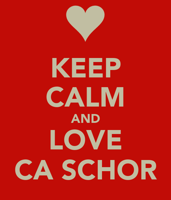 KEEP CALM AND LOVE CA SCHOR