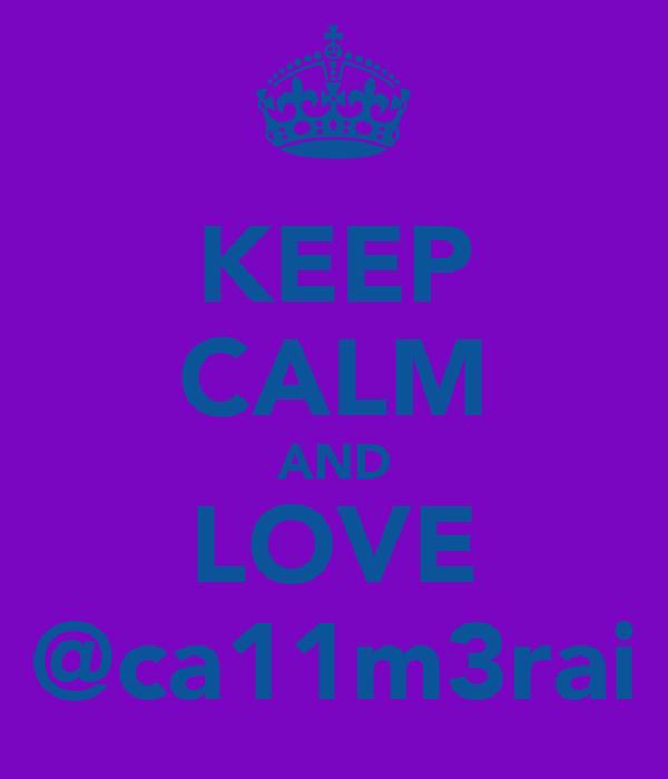 KEEP CALM AND LOVE @ca11m3rai
